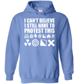 I Cant Believe I Still Have To Protest This ____ing __*_ / Hoodie