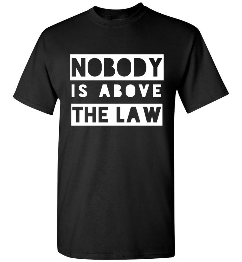 Nobody Is Above The Law / Men's Tee