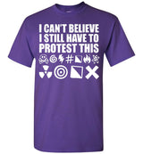 I Can't Believe I Still Have To Protest This ____ing __*_! / Men's Tee