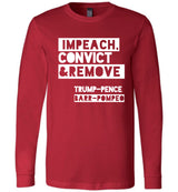Impeach, Convict and Remove Trump-Pence-Barr-Pompeo / Unisex Long-sleeve Tee