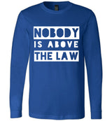 Nobody Is Above The Law / Unisex Long-sleeve Tee