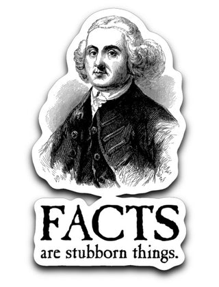 Facts Are Stubborn Things / Sticker