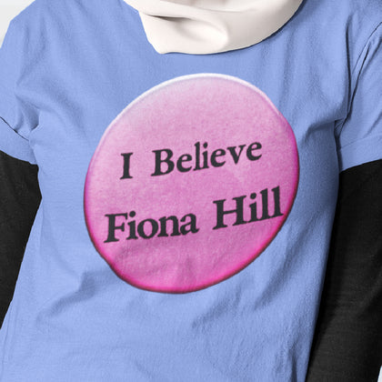 I Believe Fiona Hill / Women's Semi-fitted Tee