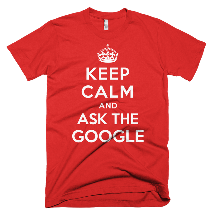 KEEP CALM AND ASK THE GOOGLE T-SHIRT