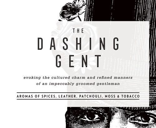 THE DASHING GENT:  Evoking the cultured charm and refined manners of an impeccably groomed gentleman.  Aromas of spices, leather, patchouli, moss and tobacco.