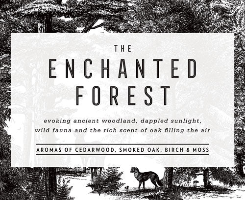 THE ENCHANTED FOREST  Evoking ancient woodland, dappled sunlight, wild fauna and the rich scent of oak filling the air.  Aromas of cedarwood, smoked oak, birch and moss.