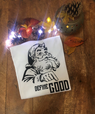 Santa - Define Good T-Shirt - Child and Adult