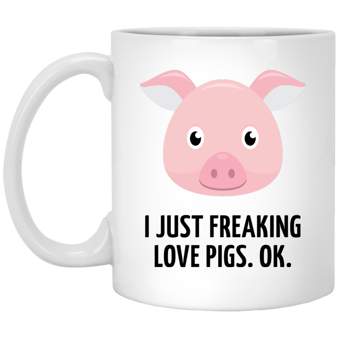 I Just Freaking Love Pigs Mug
