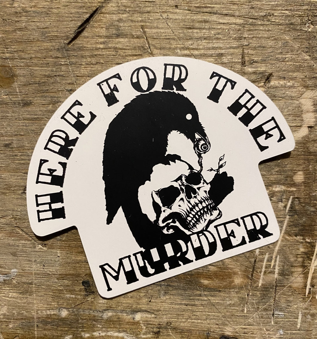 Here For The Murder Sticker - Heavy Barrel Designs