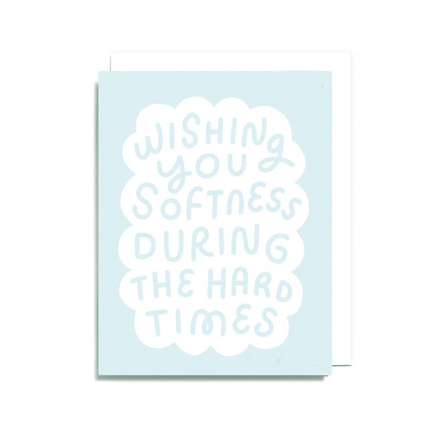 Softness In The Hard Times Card