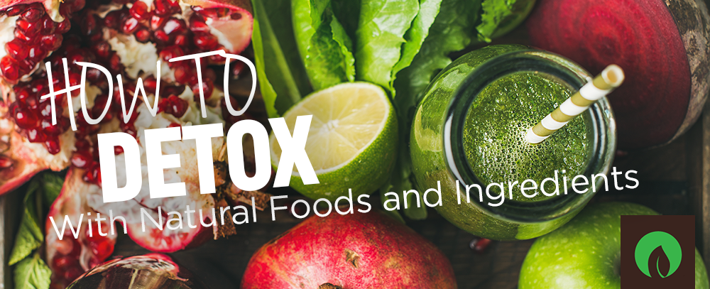 How to Detox With Natural Foods and Ingredients