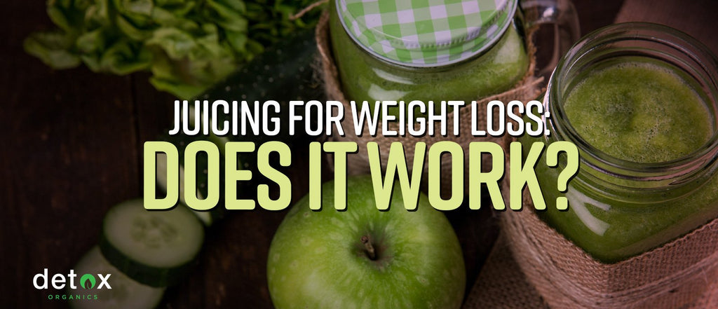 Juicing for Weight Loss: Does it Work?