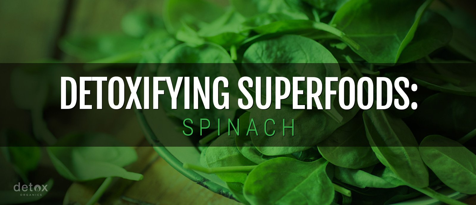 Detoxifying Superfoods: Spinach