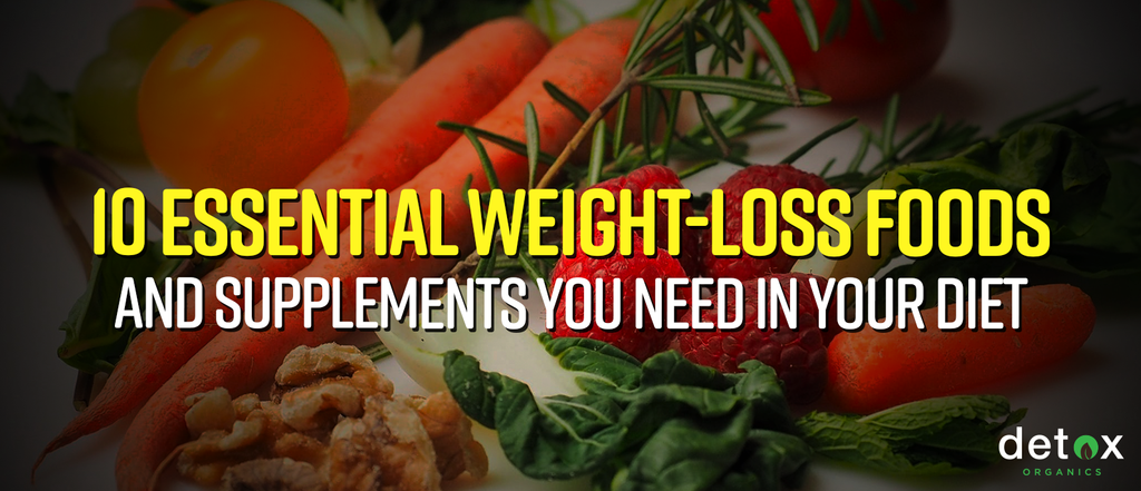 10 Essential Weight-Loss Foods and Supplements You Need in Your Diet
