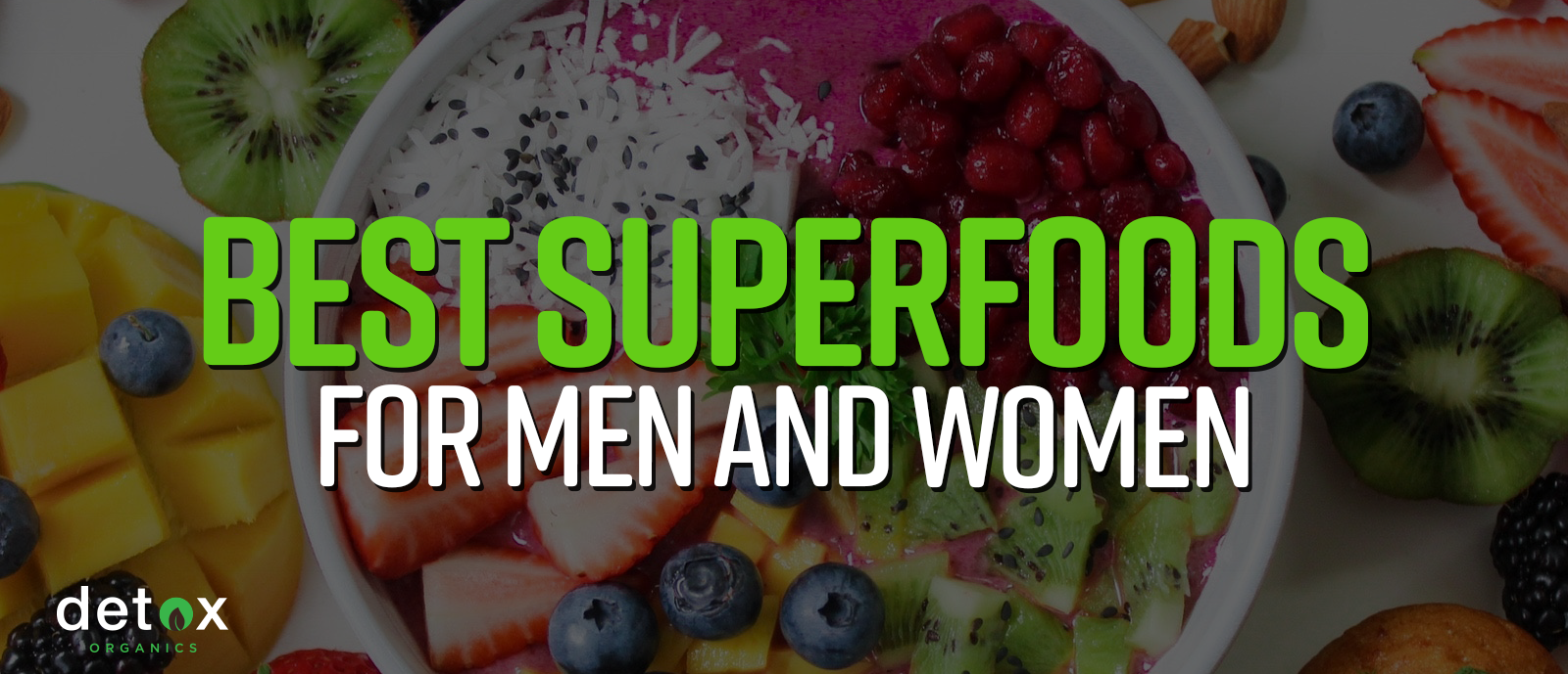 List of the Best Superfoods for Men and for Women
