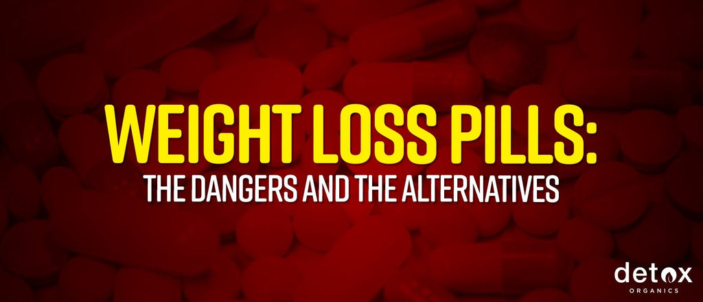 Weight Loss Pills: The Dangers and the Alternatives