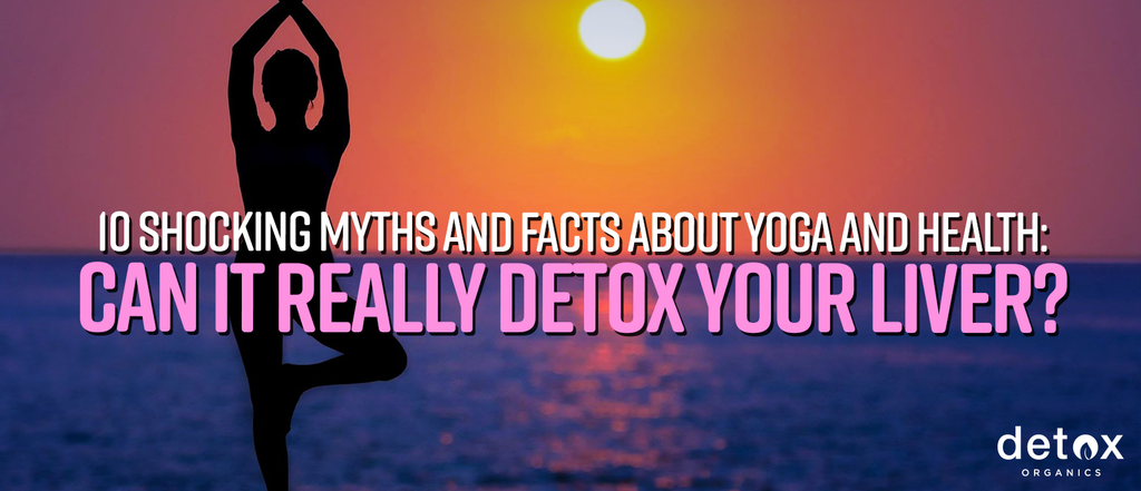 10 Shocking Myths and Facts About Yoga and Health: Can it Really Detox Your Liver?