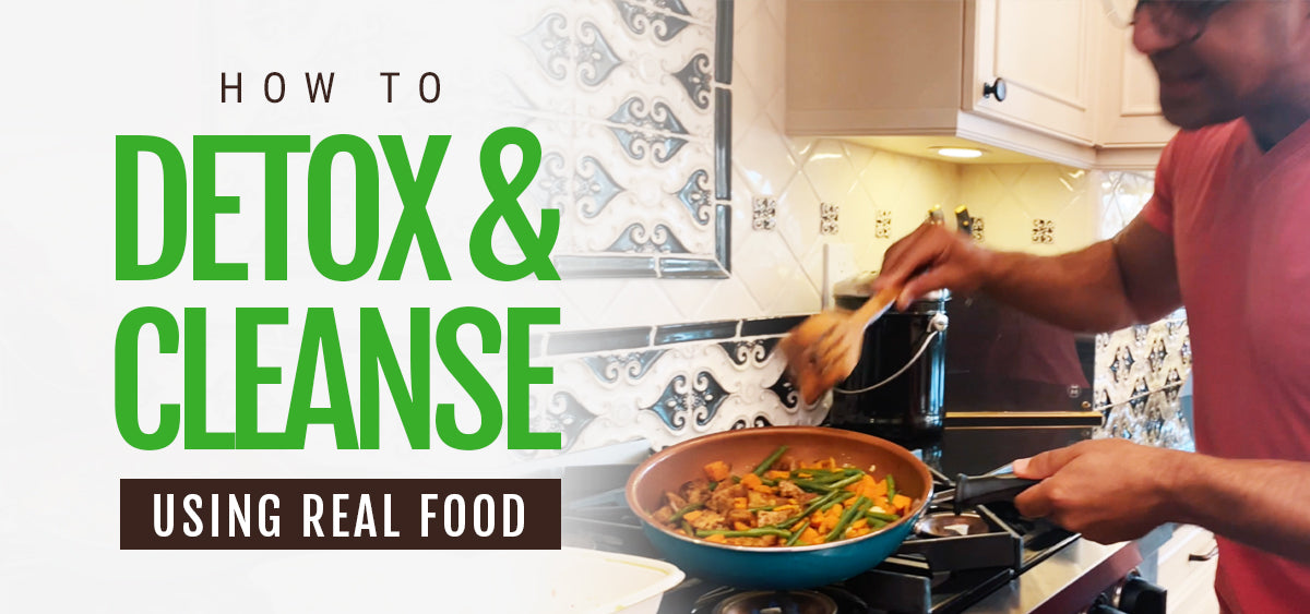 How To Detox & Cleanse Using Real Food