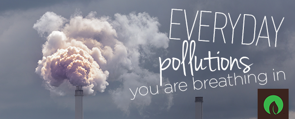 Everyday Pollutions You Are Breathing In