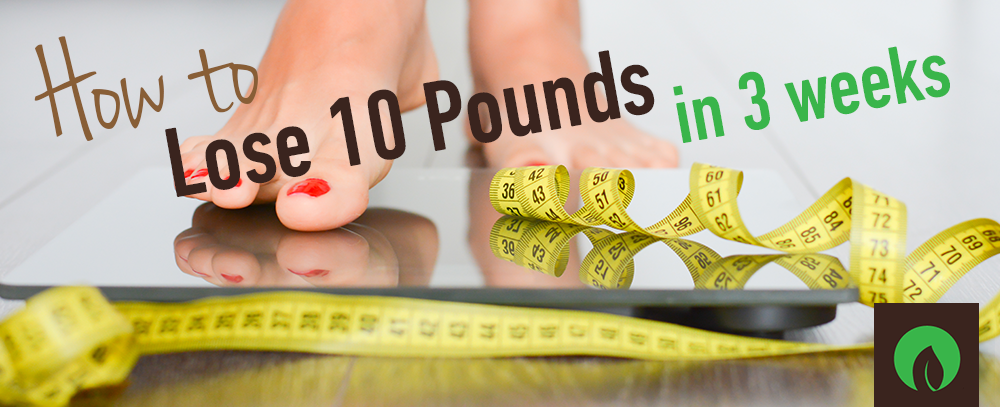 How to Lose 10 Pounds in 3 Weeks