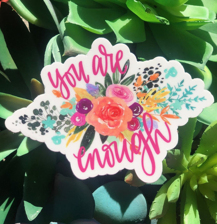 """YOU ARE ENOUGH"" STICKER"