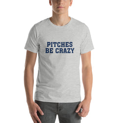 Pitches Be Crazy<br>Adult T-Shirt
