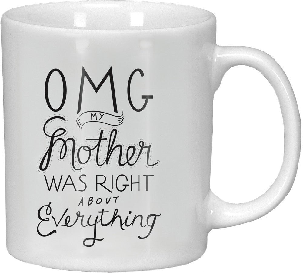 white mug with omg my mother was right about everything sentiment