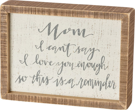 wooden box sign that reads mom I can't say I love you enough