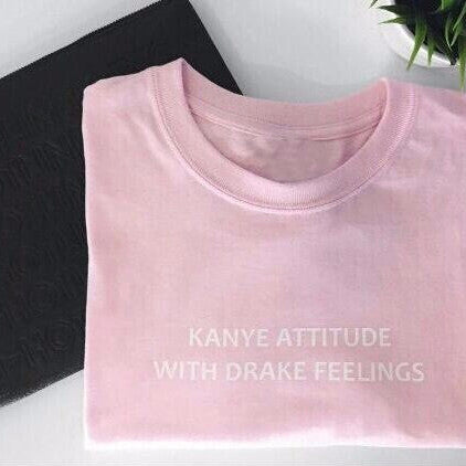 Camiseta Kanye Attitude With Drake Feelings - loveofqueen