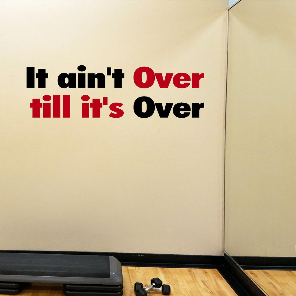 Inspirational Quotes Wall Decal It Aint Over Till Its Over