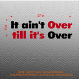 Inspirational Quotes Wall Decal: It ain't Over till it's Over. Fitness. Sports. Office. Room Decor.