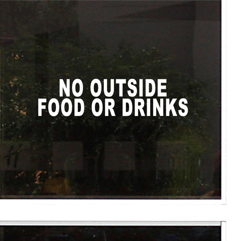 No Outside Food or Drinks.  Die-Cut Decal Sticker. Business Decals.