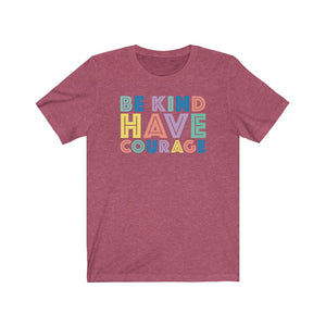 Be Kind Have Courage Graphic Tee