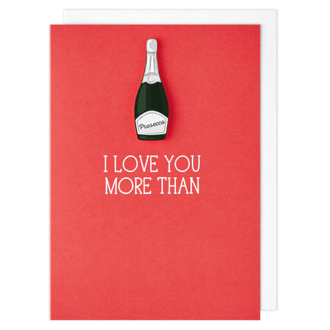 I Love You More Than Prosecco - TACHE