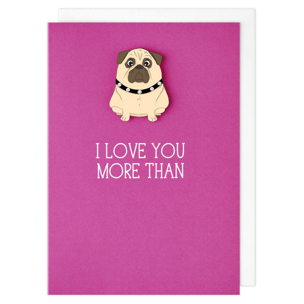 I Love You More Than Pugs - TACHE