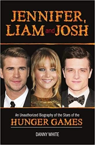 jennifer,-liam-and-josh:-an-unauthorized-biography-of-the-stars-of-the-hunger-games