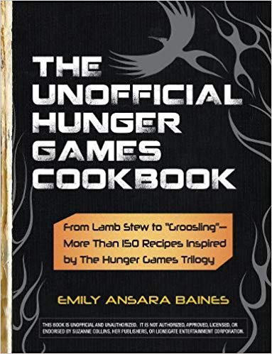 the-unofficial-hunger-games-cookbook:-from-lamb-stew-to-groosling---more-than-150-recipes-inspired-by-the-hunger-games-trilogy-(unofficial-cookbook)