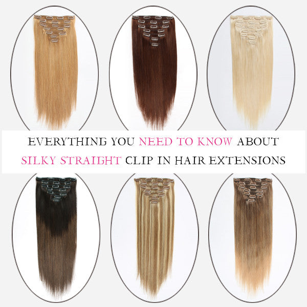 Everything You Need to Know About Silky Straight Clip in Hair Extensions