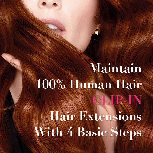 Maintain 100% Human Hair Clip-In Hair Extensions With 4 Basic Steps