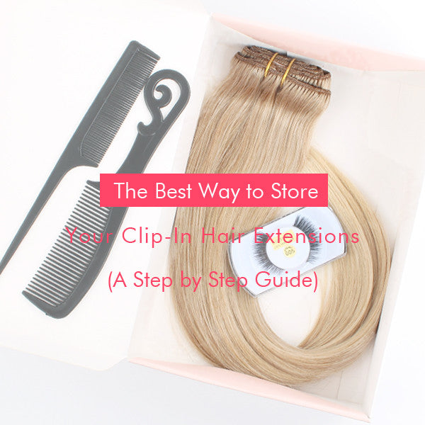 The Best Way to Store Your Clip-In Hair Extensions  A Step by Step Guide