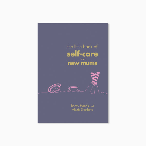 The Little Book of Self Care for New Mums Book