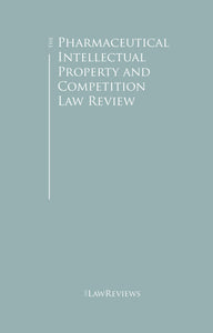 The Pharmaceutical Intellectual Property and Competition Law Review - Edition 1