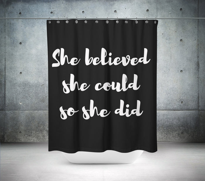 She Believed Shower Curtain