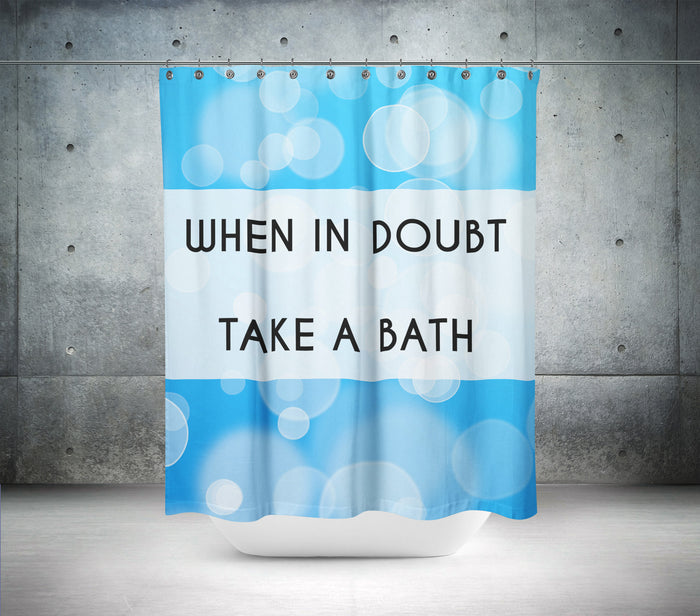 When in Doubt Take A Bath Shower Curtain