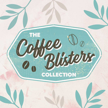 The Coffee Blisters Collection
