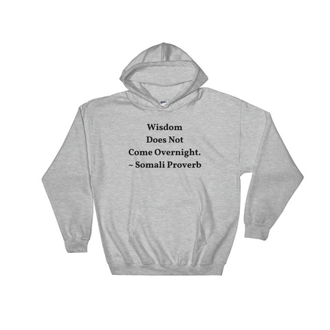 Wisdom Does not come Overnight - Hooded Sweatshirt