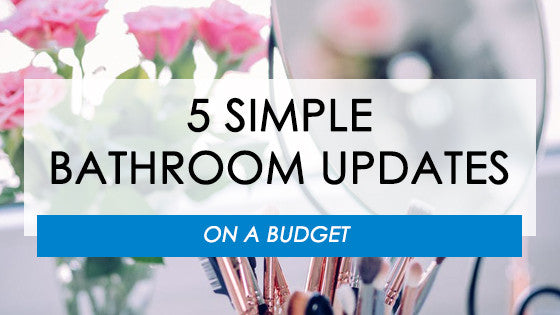 5 Simple Bathroom Updates on a Budget