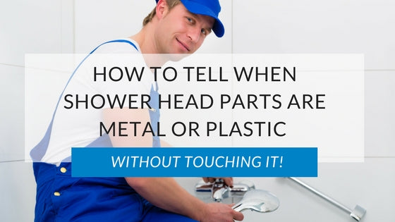 How To Tell When Shower Head Parts Are Metal Or Plastic, Without Touching It!