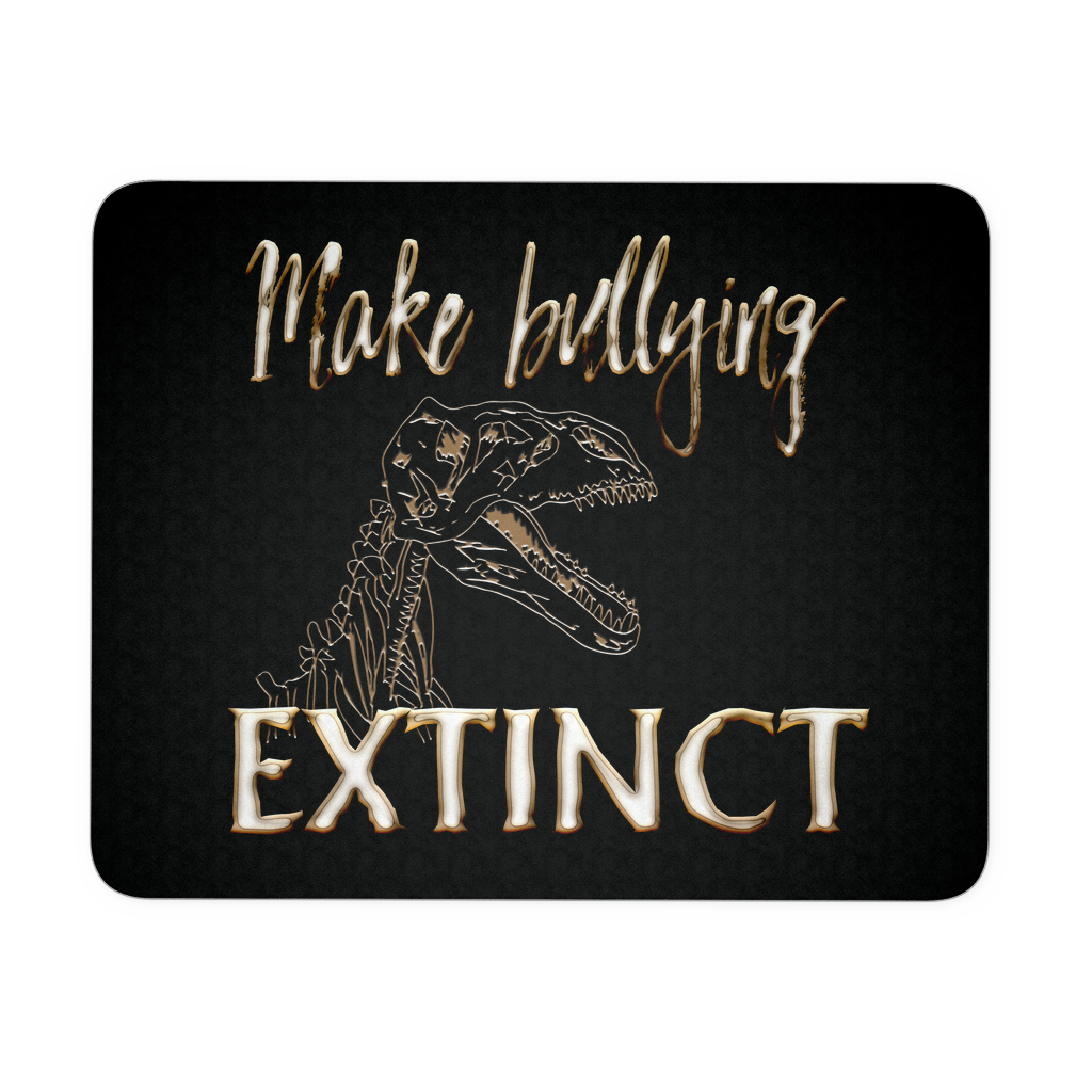 Anti Bullying Mouse Pad - Make Bullying Extinct With Dinosaur Graphic