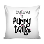 Cat Lover Pillow Cover - I Believe In Furry Tails
